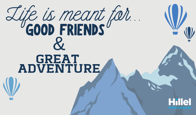 life is meant for good friends and great adventures